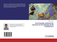 Portada del libro de Eco-friendly method for removal of Oil spillage:Graft Copolymers