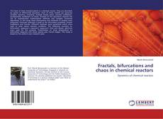 Bookcover of Fractals, bifurcations and chaos in chemical reactors