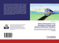 Bookcover of Noise Elimination of a Broadband Noise with Hybrid Helmholtz Mufflers
