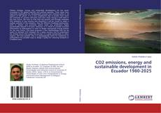 Bookcover of CO2 emissions, energy and sustainable development in Ecuador 1980-2025