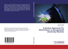 Bookcover of A System Approach for Wind Power in Deregulated Electricity Markets