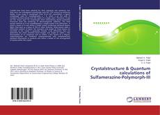 Couverture de Crystalstructure & Quantum calculations of Sulfamerazine-Polymorph-III