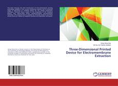 Bookcover of Three-Dimensional Printed Device for Electromembrane Extraction