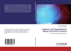 Bookcover of Leptonic and Semileptonic decay of B and D mesons