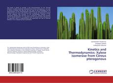 Bookcover of Kinetics and Thermodynamics: Xylose isomerase from Cereus pterogonous
