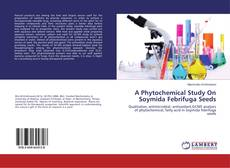 Bookcover of A Phytochemical Study On Soymida Febrifuga Seeds