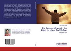 Couverture de The Concept of Man in the Select Novels of Saul Bellow