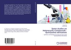 Bookcover of Some studies on Heterocyclic Compounds : Quinazoline derivatives