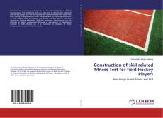 Bookcover of Construction of skill related fitness Test for field Hockey Players
