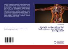 Bookcover of Mastoid cavity obliteration by bone pate and cartilage - a comparison