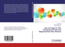 Bookcover of Use of Cages in The Treatment of Cervical Degenerative Disc Disease