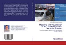 Bookcover of Modeling and Visualization of Air Quality Impacts of Transport Schemes