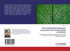 Bookcover of The relationship between conscious and unconscious processes