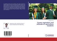 Bookcover of Career aspiration and attitude of agriculture students
