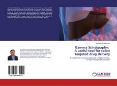 Bookcover of Gamma Scintigraphy: A useful tool for colon targeted drug delivery