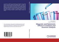 Bookcover of Magnetic and Relativistic Effects in Catalysis and Uranium catalysts