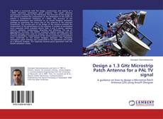 Bookcover of Design a 1.3 GHz Microstrip Patch Antenna for a PAL TV signal