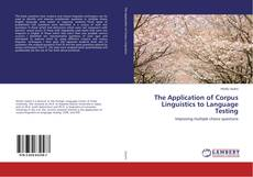 Bookcover of The Application of Corpus Linguistics to Language Testing