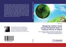 Bookcover of Mapping carbon stock using Geospatial data in tropical forest of Nepal
