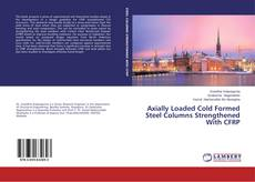 Bookcover of Axially Loaded Cold Formed Steel Columns Strengthened With CFRP