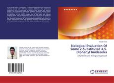 Bookcover of Biological Evaluation Of Some 2-Substituted 4,5-Diphenyl Imidazoles