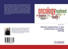 Patient satisfaction in the ambulatory oncology setting的封面