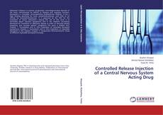 Couverture de Controlled Release Injection of a Central Nervous System Acting Drug