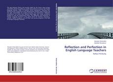 Bookcover of Reflection and Perfection in English Language Teachers