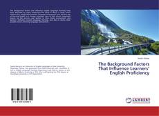 The Background Factors That Influence Learners' English Proficiency kitap kapağı