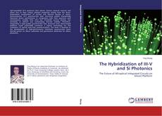 Bookcover of The Hybridization of III-V and Si Photonics