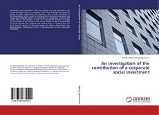Bookcover of An investigation of the contribution of a corporate social investment