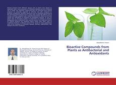 Bookcover of Bioactive Compounds from Plants as Antibacterial and Antioxidants