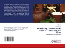 Bookcover of Reassessing the Practices of IHRM in Chinese MNCs in Africa