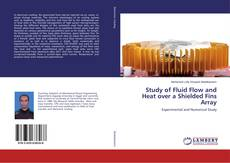 Bookcover of Study of Fluid Flow and Heat over a Shielded Fins Array