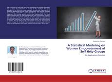 A Statistical Modeling on Women Empowerment of Self Help Groups kitap kapağı