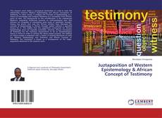 Bookcover of Juztaposition of Western Epistemology & African Concept of Testimony