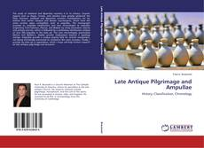 Bookcover of Late Antique Pilgrimage and Ampullae