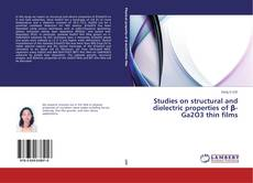 Bookcover of Studies on structural and dielectric properties of β-Ga2O3 thin films