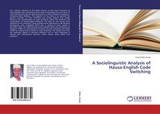 Bookcover of A Sociolinguistic Analysis of Hausa-English Code Switching