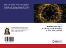 Bookcover of One dimensional photoacoustic imaging using laser source