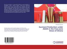 Bookcover of Garment Production under AGOA in the Free-zone Areas of Ghana