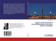 Egypt's Path Towards A Knowledge-Based Economy: What Is Needed? kitap kapağı