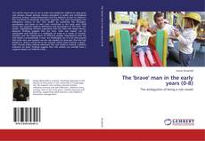 Bookcover of The 'brave' man in the early years (0-8)