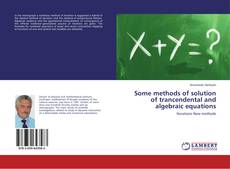 Bookcover of Some methods of solution of trancendental and algebraic equations