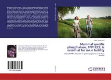 Bookcover of Mammal specific phosphatase, PPP1CC2, is essential for male fertility