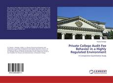 Capa do livro de Private College Audit Fee Behavior in a Highly Regulated Environment