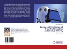 Bookcover of Design and Fabrication of Industrial Robot for Automotive Industry