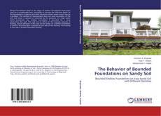 Copertina di The Behavior of Bounded Foundations on Sandy Soil