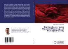Couverture de Fighting Cancer Using Molecular Modeling and NMR Spectroscopy