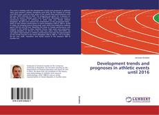 Borítókép a  Development trends and prognoses in athletic events until 2016 - hoz